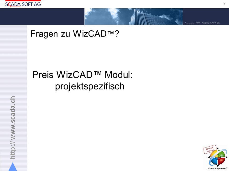 http:// www.scada.ch 7 Copyright 2005 SCADA SOFT AG Fragen zu WizCAD .