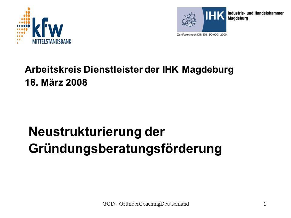 GCD - GründerCoachingDeutschland1 Arbeitskreis Dienstleister der IHK Magdeburg 18.