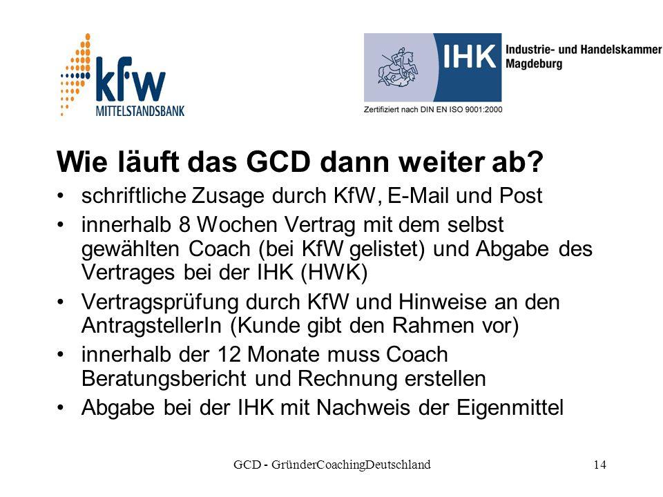 GCD - GründerCoachingDeutschland14 Wie läuft das GCD dann weiter ab.