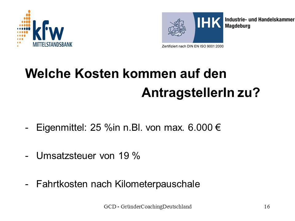 GCD - GründerCoachingDeutschland16 Welche Kosten kommen auf den AntragstellerIn zu.