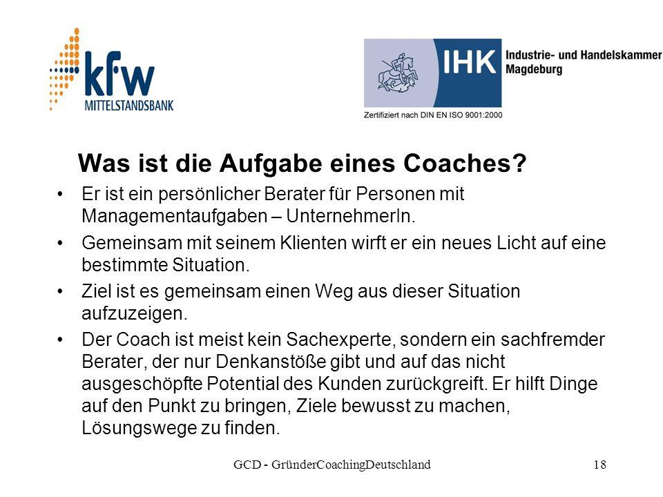 GCD - GründerCoachingDeutschland18 Was ist die Aufgabe eines Coaches.