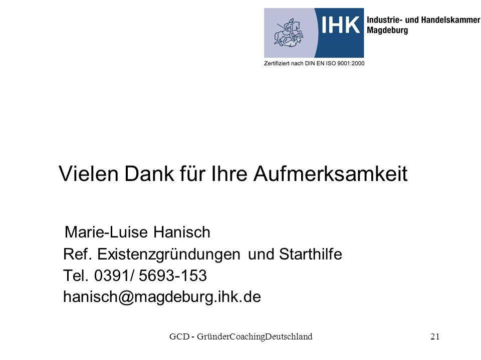GCD - GründerCoachingDeutschland21 Vielen Dank für Ihre Aufmerksamkeit Marie-Luise Hanisch Ref.