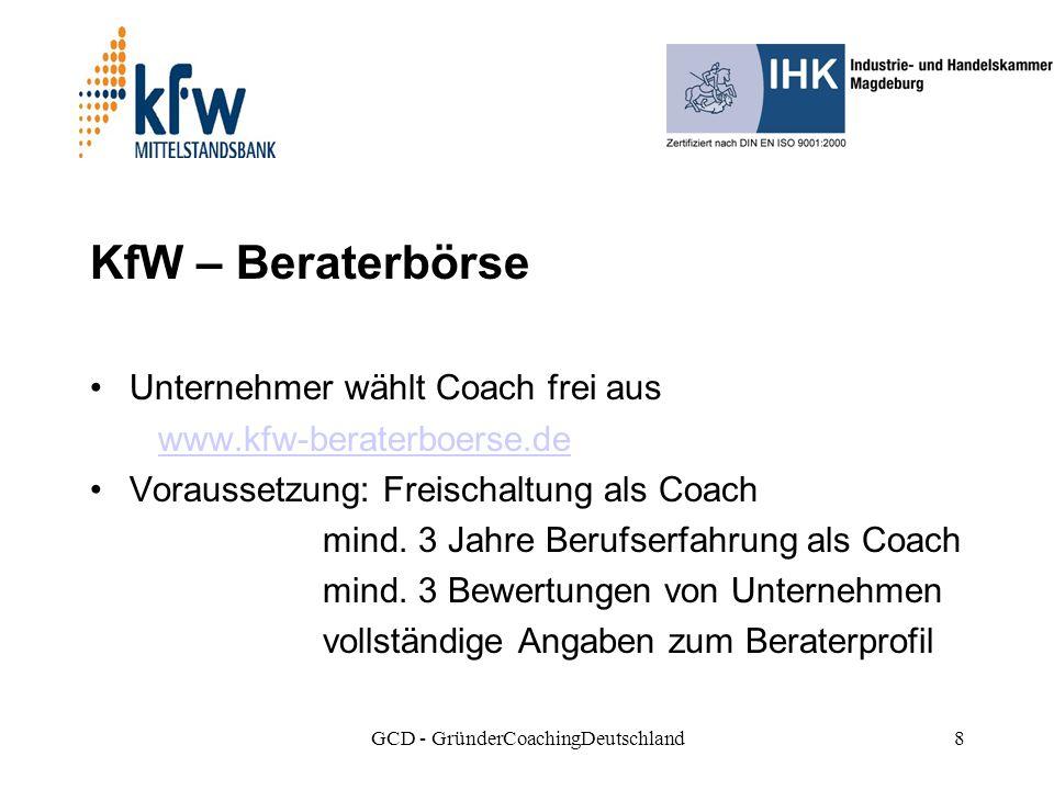 GCD - GründerCoachingDeutschland8 KfW – Beraterbörse Unternehmer wählt Coach frei aus www.kfw-beraterboerse.de Voraussetzung: Freischaltung als Coach mind.