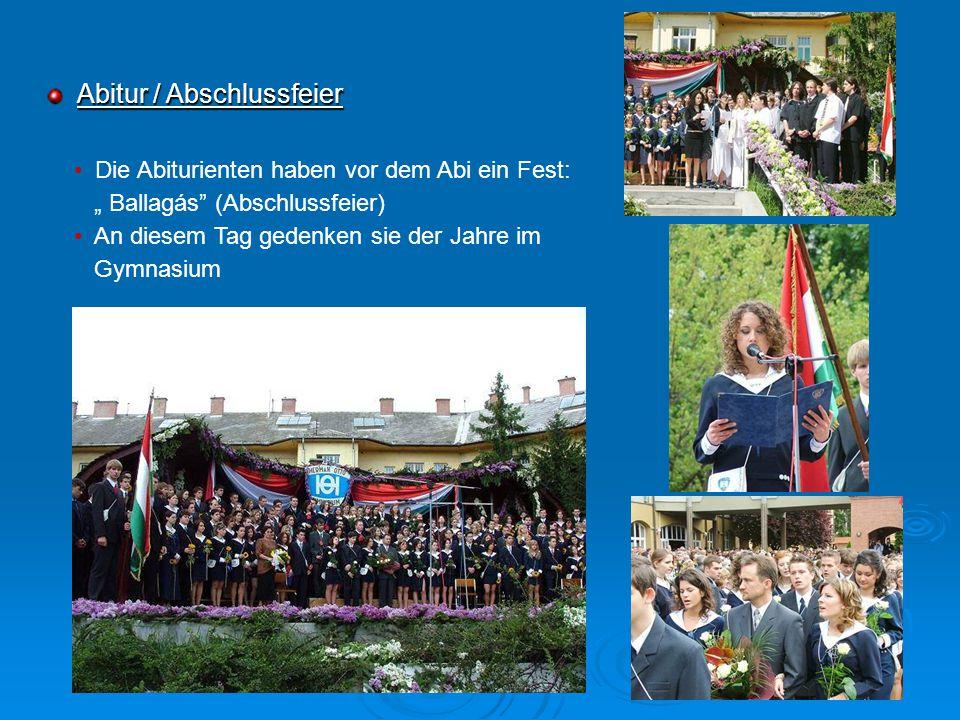 Abitur / Abschlussfeier Die Abiturienten haben vor dem Abi ein Fest: Ballagás (Abschlussfeier) An diesem Tag gedenken sie der Jahre im Gymnasium