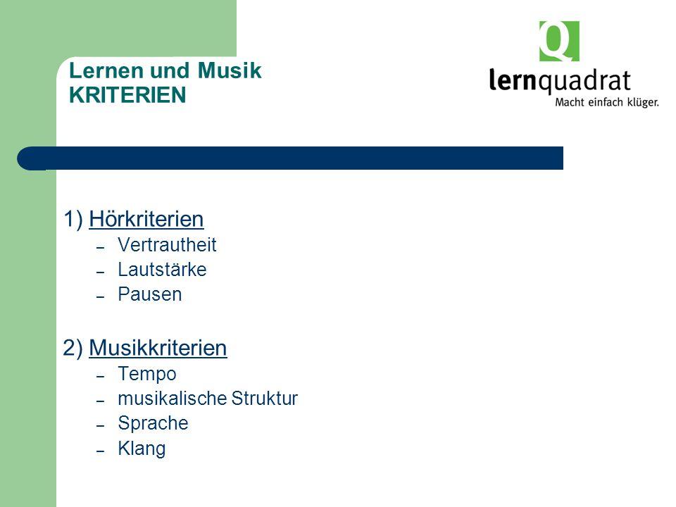 Lernen und Musik KRITERIEN 1) Hörkriterien – Vertrautheit – Lautstärke – Pausen 2) Musikkriterien – Tempo – musikalische Struktur – Sprache – Klang