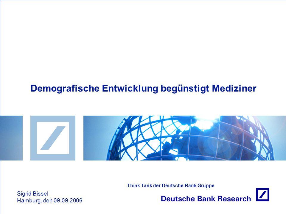 Sigrid Bissel Hamburg, den 09.09.2006 Think Tank der Deutsche Bank Gruppe Demografische Entwicklung begünstigt Mediziner