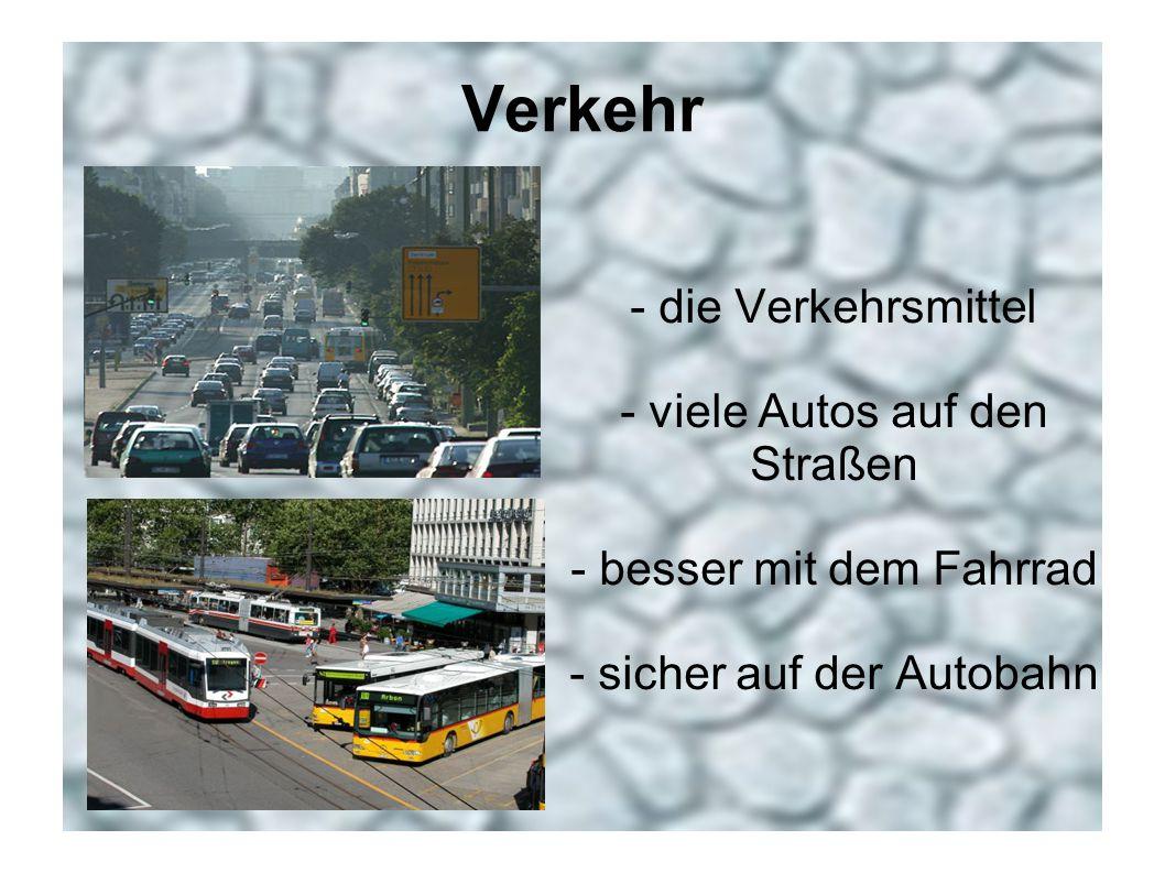 Verkehr - die Verkehrsmittel - viele Autos auf den Straßen - besser mit dem Fahrrad - sicher auf der Autobahn