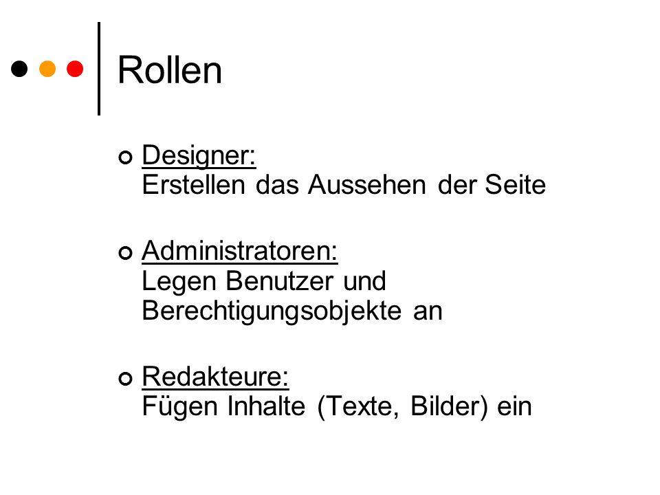 Rollen Designer: Erstellen das Aussehen der Seite Administratoren: Legen Benutzer und Berechtigungsobjekte an Redakteure: Fügen Inhalte (Texte, Bilder