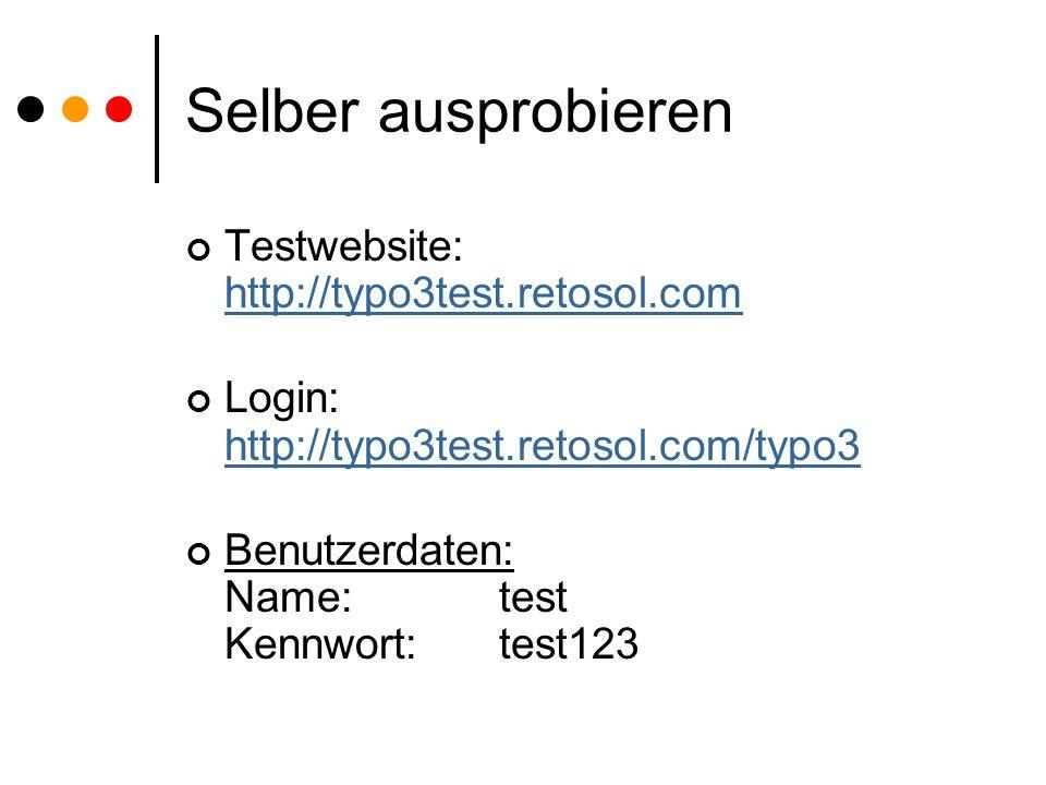 Selber ausprobieren Testwebsite: http://typo3test.retosol.com http://typo3test.retosol.com Login: http://typo3test.retosol.com/typo3 http://typo3test.
