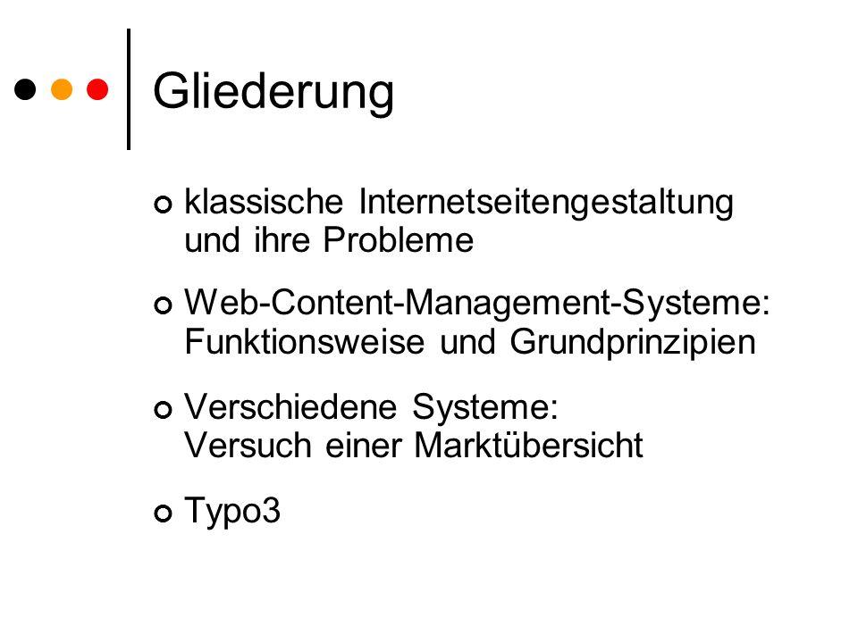 Gliederung klassische Internetseitengestaltung und ihre Probleme Web-Content-Management-Systeme: Funktionsweise und Grundprinzipien Verschiedene Syste