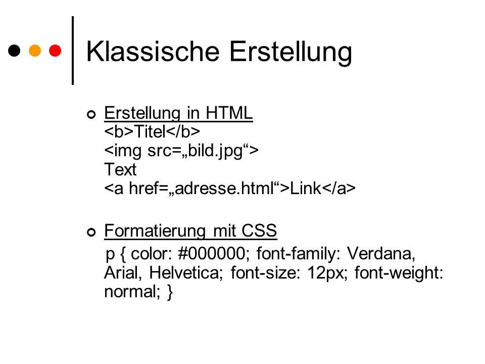 Klassische Erstellung Erstellung in HTML Titel Text Link Formatierung mit CSS p { color: #000000; font-family: Verdana, Arial, Helvetica; font-size: 1