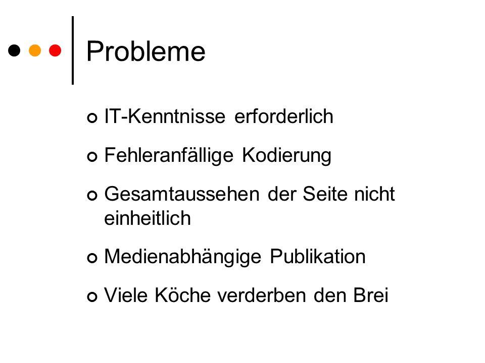 Probleme IT-Kenntnisse erforderlich Fehleranfällige Kodierung Gesamtaussehen der Seite nicht einheitlich Medienabhängige Publikation Viele Köche verderben den Brei