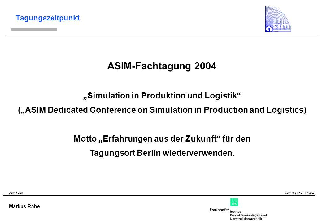 ASIM-Folien Copyright FHG - IPK 2003 Markus Rabe Tagungszeitpunkt ASIM-Fachtagung 2004 Tag der dt.