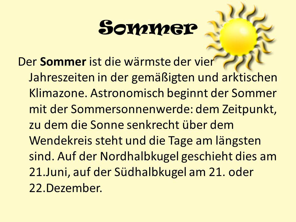Sommer Der Sommer ist die wärmste der vier Jahreszeiten in der gemäßigten und arktischen Klimazone. Astronomisch beginnt der Sommer mit der Sommersonn