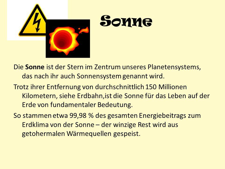Sonne Die Sonne ist der Stern im Zentrum unseres Planetensystems, das nach ihr auch Sonnensystem genannt wird. Trotz ihrer Entfernung von durchschnitt