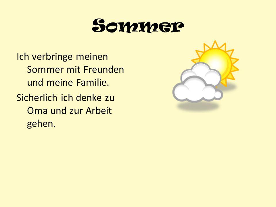 Sommer Ich verbringe meinen Sommer mit Freunden und meine Familie. Sicherlich ich denke zu Oma und zur Arbeit gehen.