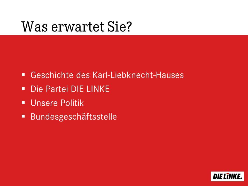 Was erwartet Sie? Geschichte des Karl-Liebknecht-Hauses Die Partei DIE LINKE Unsere Politik Bundesgeschäftsstelle