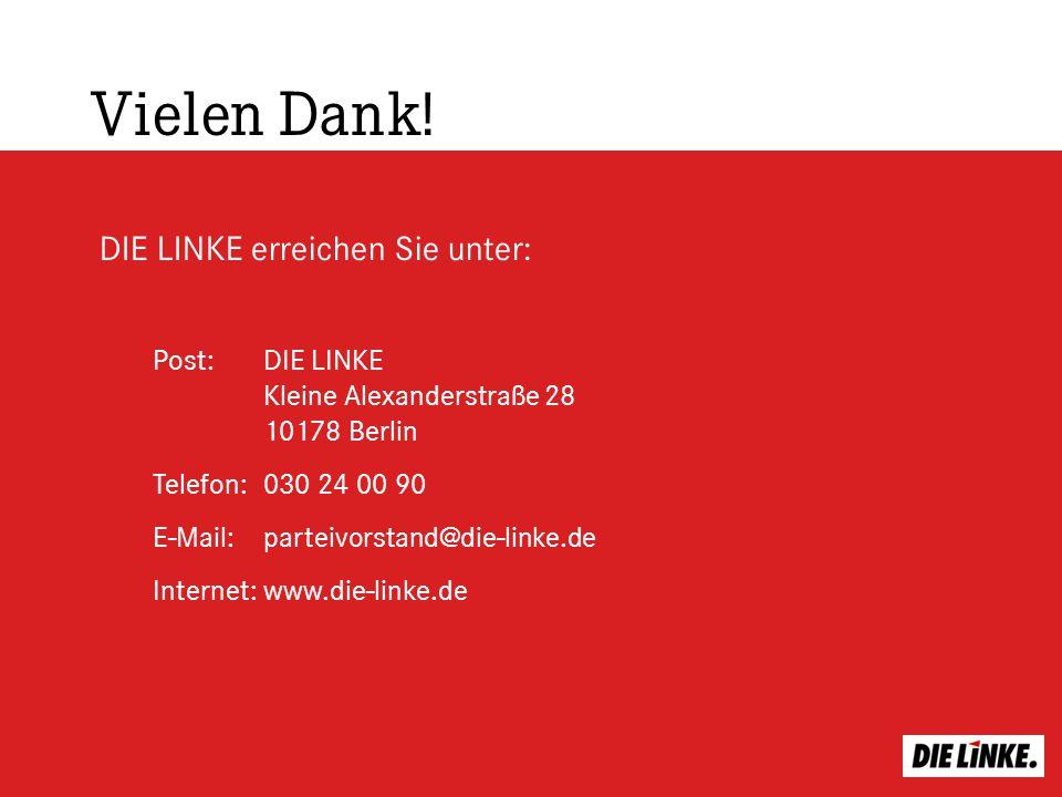 Vielen Dank! Post:DIE LINKE Kleine Alexanderstraße 28 10178 Berlin Telefon: 030 24 00 90 E-Mail: parteivorstand@die-linke.de Internet:www.die-linke.de