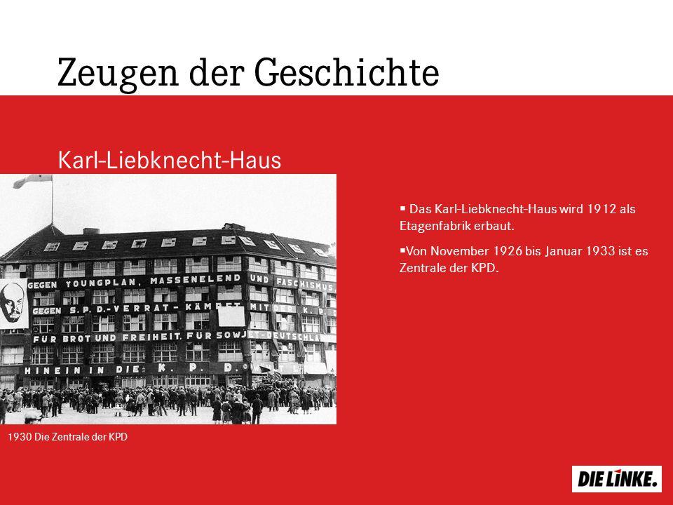 Zeugen der Geschichte Karl-Liebknecht-Haus Das Karl-Liebknecht-Haus wird 1912 als Etagenfabrik erbaut. Von November 1926 bis Januar 1933 ist es Zentra