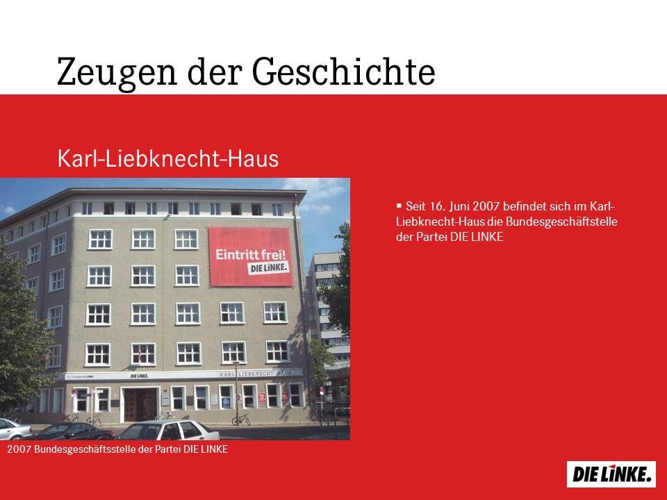 Zeugen der Geschichte Karl-Liebknecht-Haus Seit 16. Juni 2007 befindet sich im Karl- Liebknecht-Haus die Bundesgeschäftstelle der Partei DIE LINKE 200