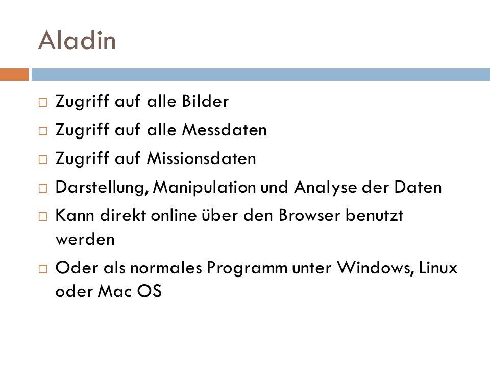 Aladin Zugriff auf alle Bilder Zugriff auf alle Messdaten Zugriff auf Missionsdaten Darstellung, Manipulation und Analyse der Daten Kann direkt online über den Browser benutzt werden Oder als normales Programm unter Windows, Linux oder Mac OS