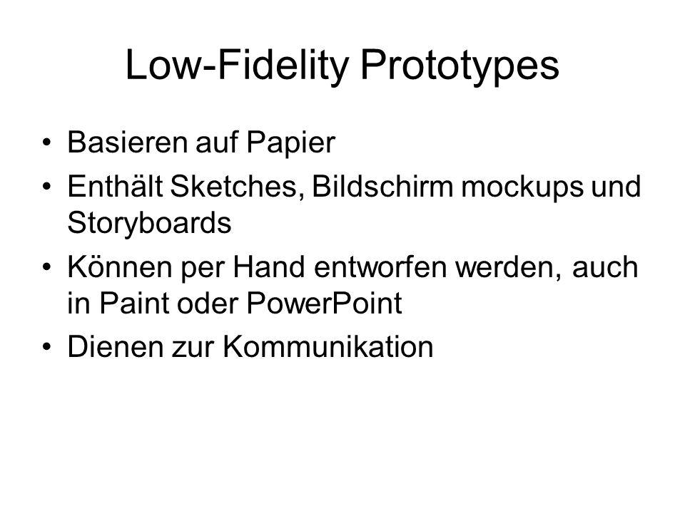Low-Fidelity Prototypes Basieren auf Papier Enthält Sketches, Bildschirm mockups und Storyboards Können per Hand entworfen werden, auch in Paint oder PowerPoint Dienen zur Kommunikation