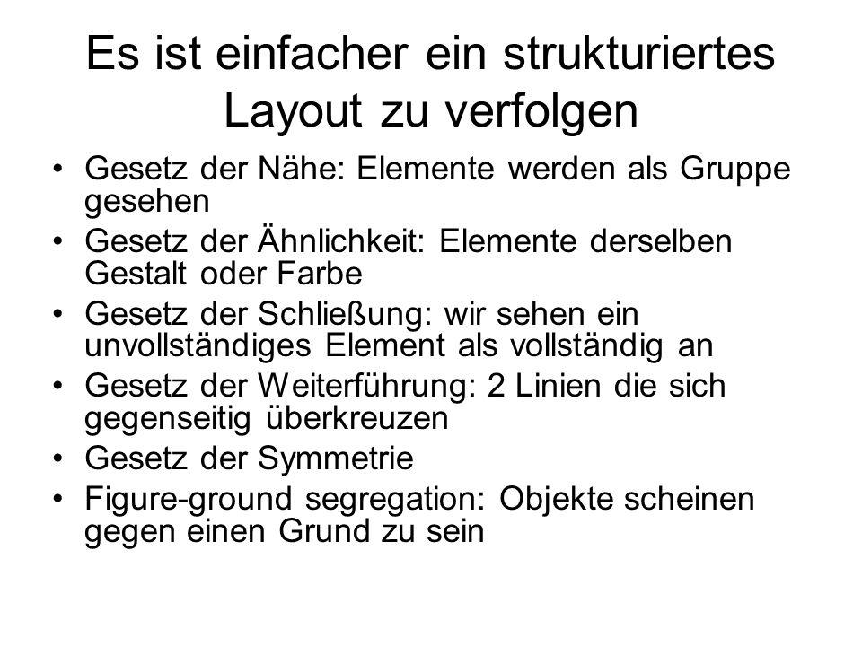 Es ist einfacher ein strukturiertes Layout zu verfolgen Gesetz der Nähe: Elemente werden als Gruppe gesehen Gesetz der Ähnlichkeit: Elemente derselben