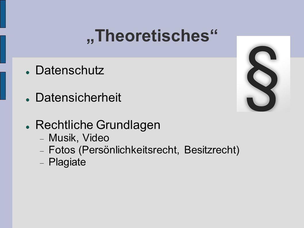 Theoretisches Datenschutz Datensicherheit Rechtliche Grundlagen Musik, Video Fotos (Persönlichkeitsrecht, Besitzrecht) Plagiate