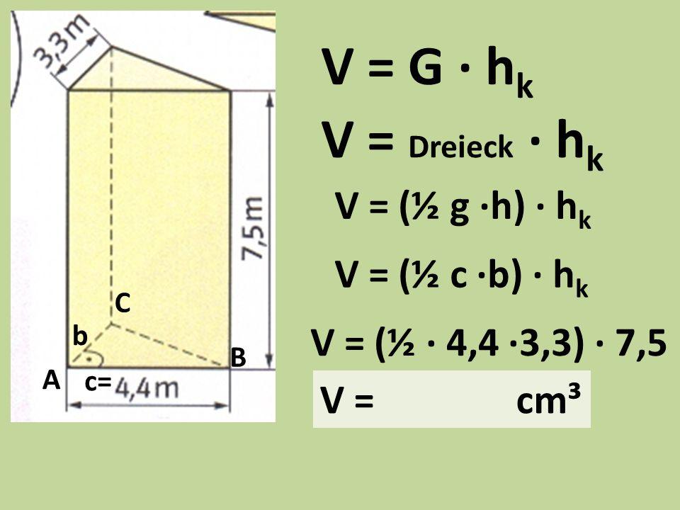 Wo sind die Grundflächen? Berechne V = G · h k