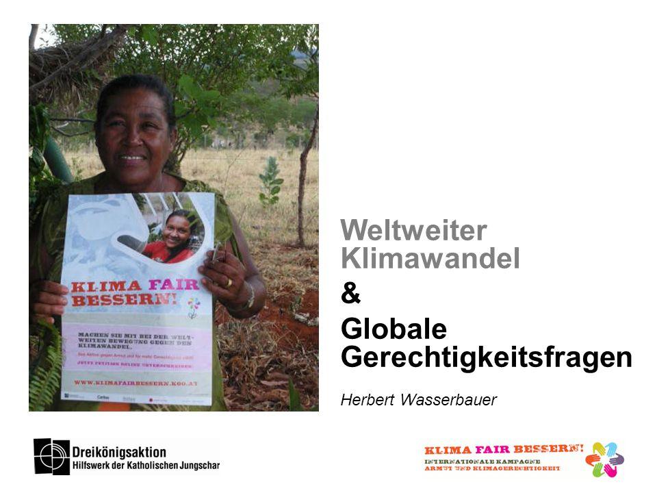 Weltweiter Klimawandel & Globale Gerechtigkeitsfragen Herbert Wasserbauer
