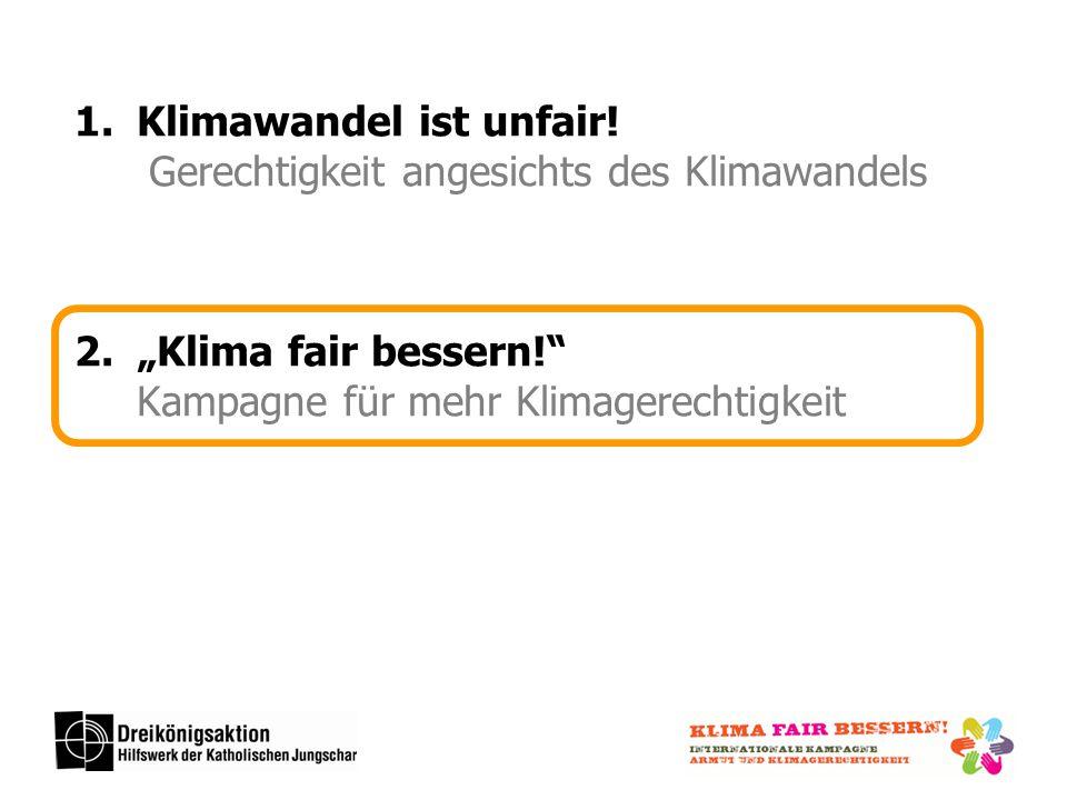 1.Klimawandel ist unfair.Gerechtigkeit angesichts des Klimawandels 2.Klima fair bessern.