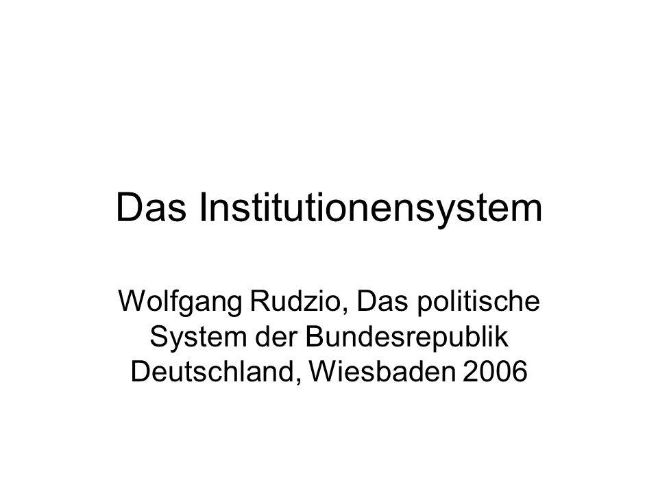 Das Institutionensystem Wolfgang Rudzio, Das politische System der Bundesrepublik Deutschland, Wiesbaden 2006