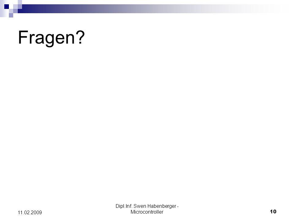 Dipl.Inf. Swen Habenberger - Microcontroller10 11.02.2009 Fragen?