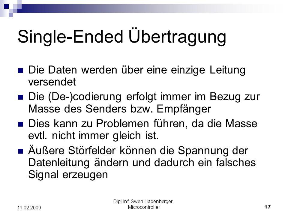 Dipl.Inf. Swen Habenberger - Microcontroller17 11.02.2009 Single-Ended Übertragung Die Daten werden über eine einzige Leitung versendet Die (De-)codie
