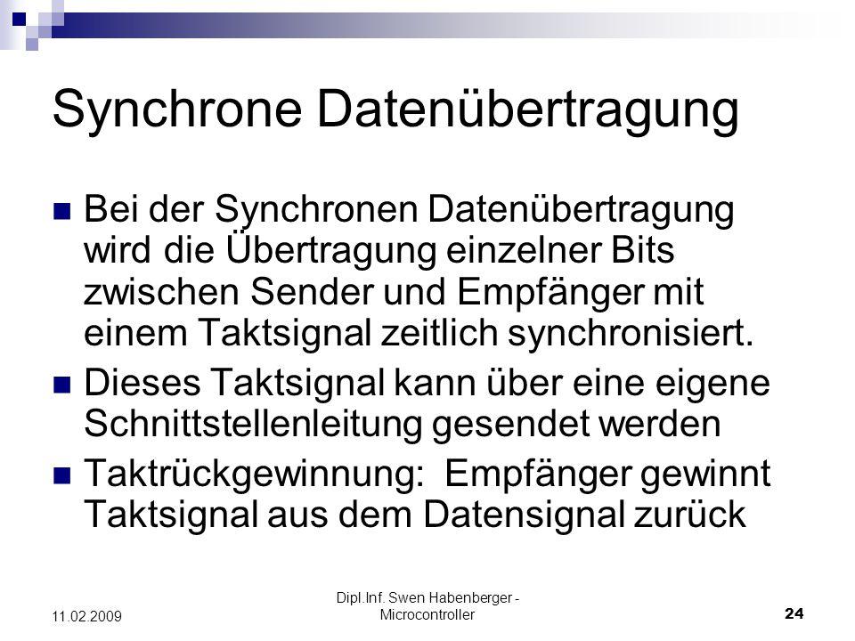 Dipl.Inf. Swen Habenberger - Microcontroller24 11.02.2009 Synchrone Datenübertragung Bei der Synchronen Datenübertragung wird die Übertragung einzelne