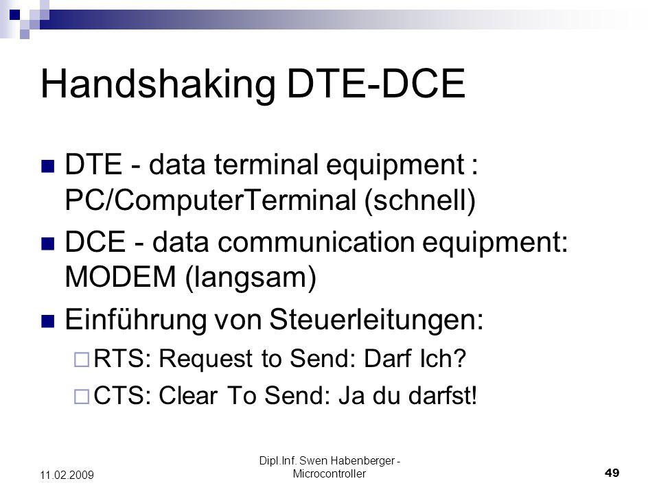 Dipl.Inf. Swen Habenberger - Microcontroller49 11.02.2009 Handshaking DTE-DCE DTE - data terminal equipment : PC/ComputerTerminal (schnell) DCE - data
