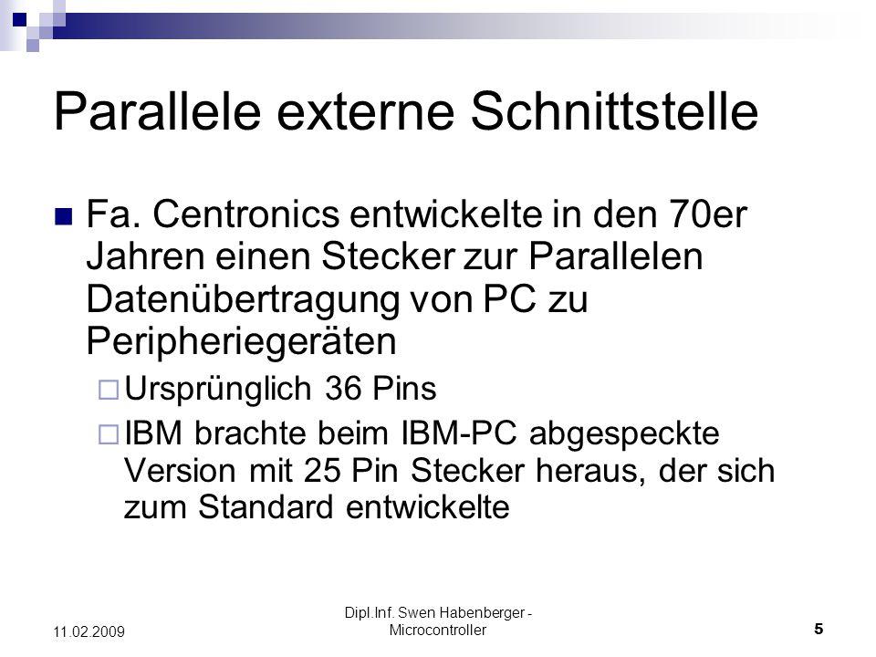 Dipl.Inf. Swen Habenberger - Microcontroller5 11.02.2009 Parallele externe Schnittstelle Fa. Centronics entwickelte in den 70er Jahren einen Stecker z