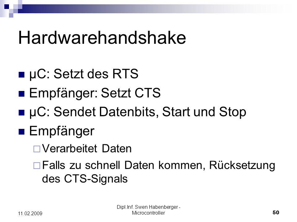 Dipl.Inf. Swen Habenberger - Microcontroller50 11.02.2009 Hardwarehandshake µC: Setzt des RTS Empfänger: Setzt CTS µC: Sendet Datenbits, Start und Sto