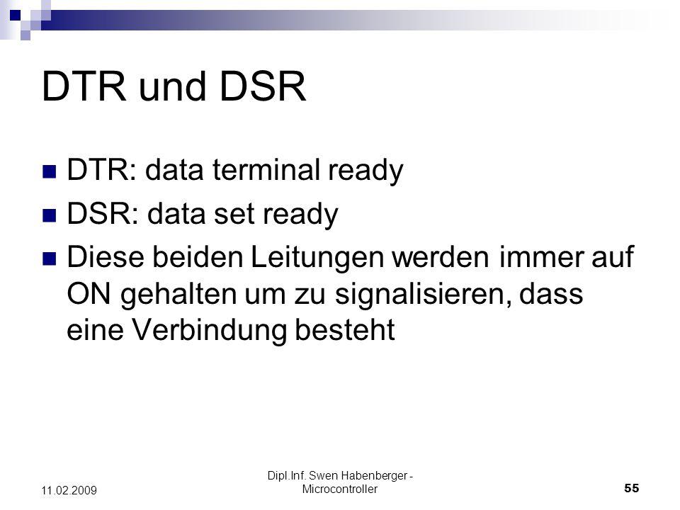 Dipl.Inf. Swen Habenberger - Microcontroller55 11.02.2009 DTR und DSR DTR: data terminal ready DSR: data set ready Diese beiden Leitungen werden immer