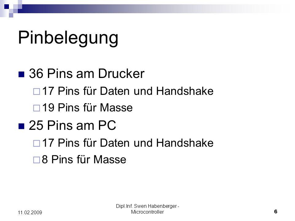 Dipl.Inf. Swen Habenberger - Microcontroller6 11.02.2009 Pinbelegung 36 Pins am Drucker 17 Pins für Daten und Handshake 19 Pins für Masse 25 Pins am P