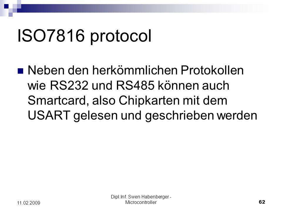 Dipl.Inf. Swen Habenberger - Microcontroller62 11.02.2009 ISO7816 protocol Neben den herkömmlichen Protokollen wie RS232 und RS485 können auch Smartca