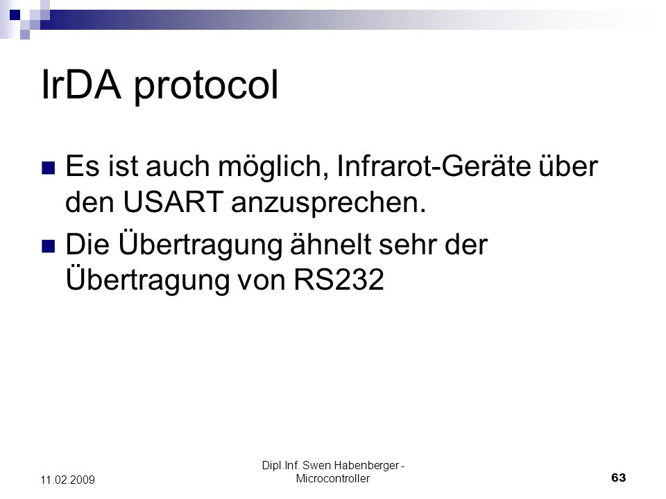 Dipl.Inf. Swen Habenberger - Microcontroller63 11.02.2009 IrDA protocol Es ist auch möglich, Infrarot-Geräte über den USART anzusprechen. Die Übertrag