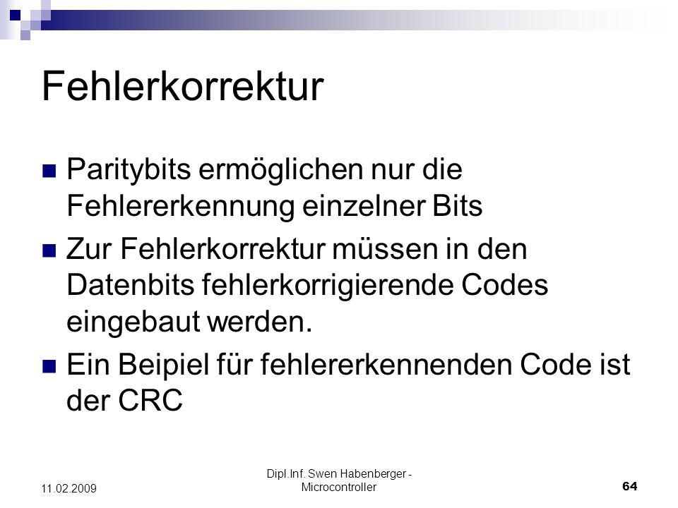 Dipl.Inf. Swen Habenberger - Microcontroller64 11.02.2009 Fehlerkorrektur Paritybits ermöglichen nur die Fehlererkennung einzelner Bits Zur Fehlerkorr