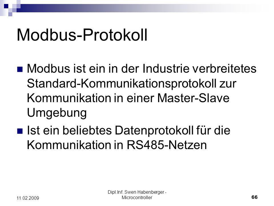 Dipl.Inf. Swen Habenberger - Microcontroller66 11.02.2009 Modbus-Protokoll Modbus ist ein in der Industrie verbreitetes Standard-Kommunikationsprotoko