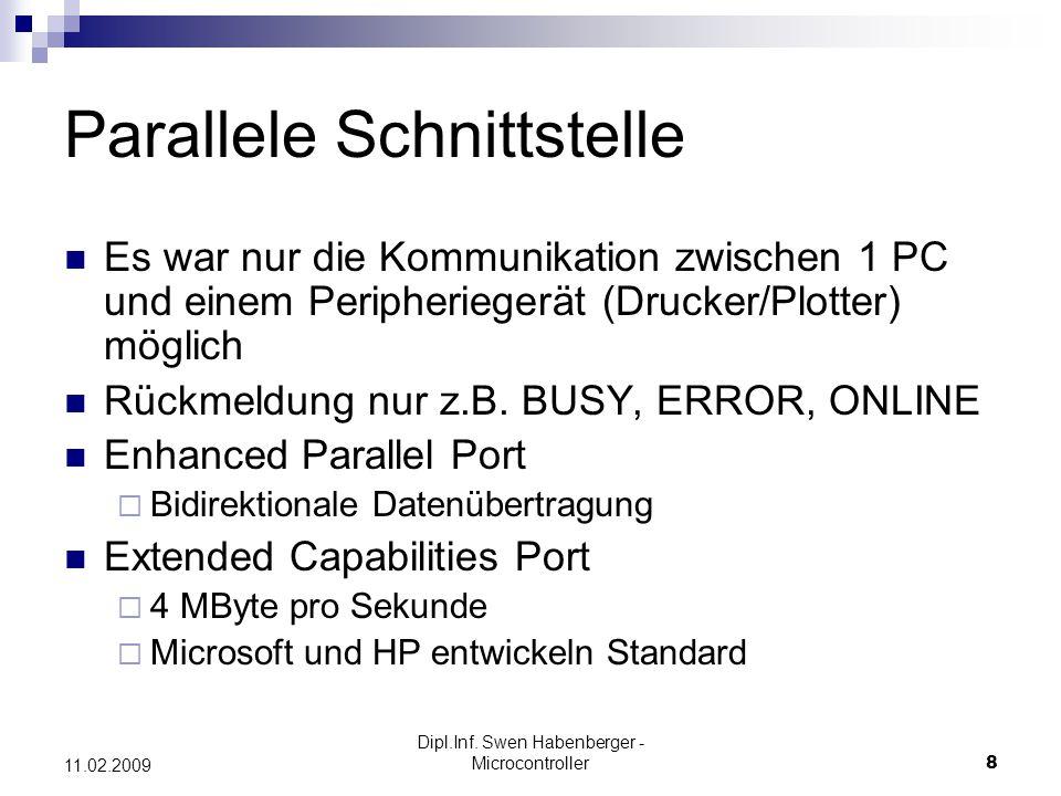 Dipl.Inf. Swen Habenberger - Microcontroller8 11.02.2009 Parallele Schnittstelle Es war nur die Kommunikation zwischen 1 PC und einem Peripheriegerät