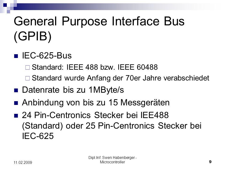 Dipl.Inf. Swen Habenberger - Microcontroller9 11.02.2009 General Purpose Interface Bus (GPIB) IEC-625-Bus Standard: IEEE 488 bzw. IEEE 60488 Standard