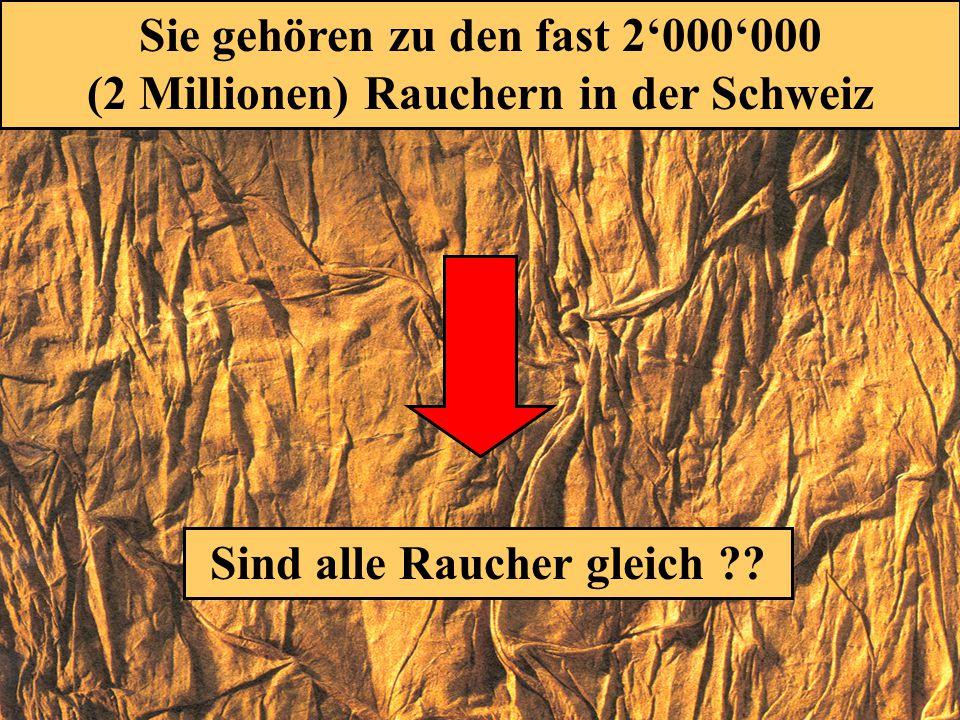 Sie gehören zu den fast 2000000 (2 Millionen) Rauchern in der Schweiz Sind alle Raucher gleich