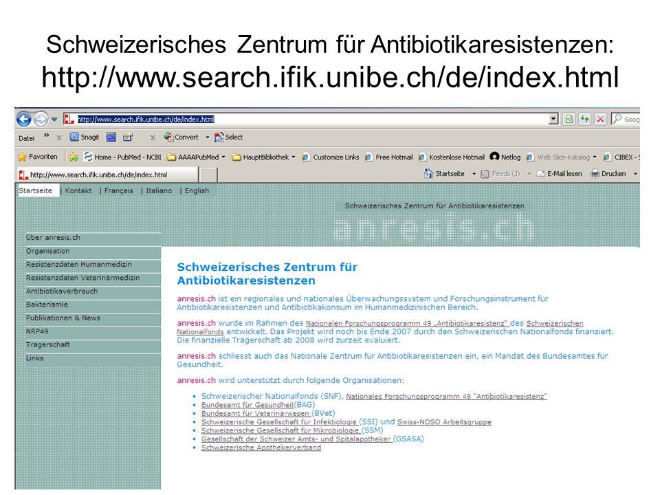 Schweizerisches Zentrum für Antibiotikaresistenzen: http://www.search.ifik.unibe.ch/de/index.html