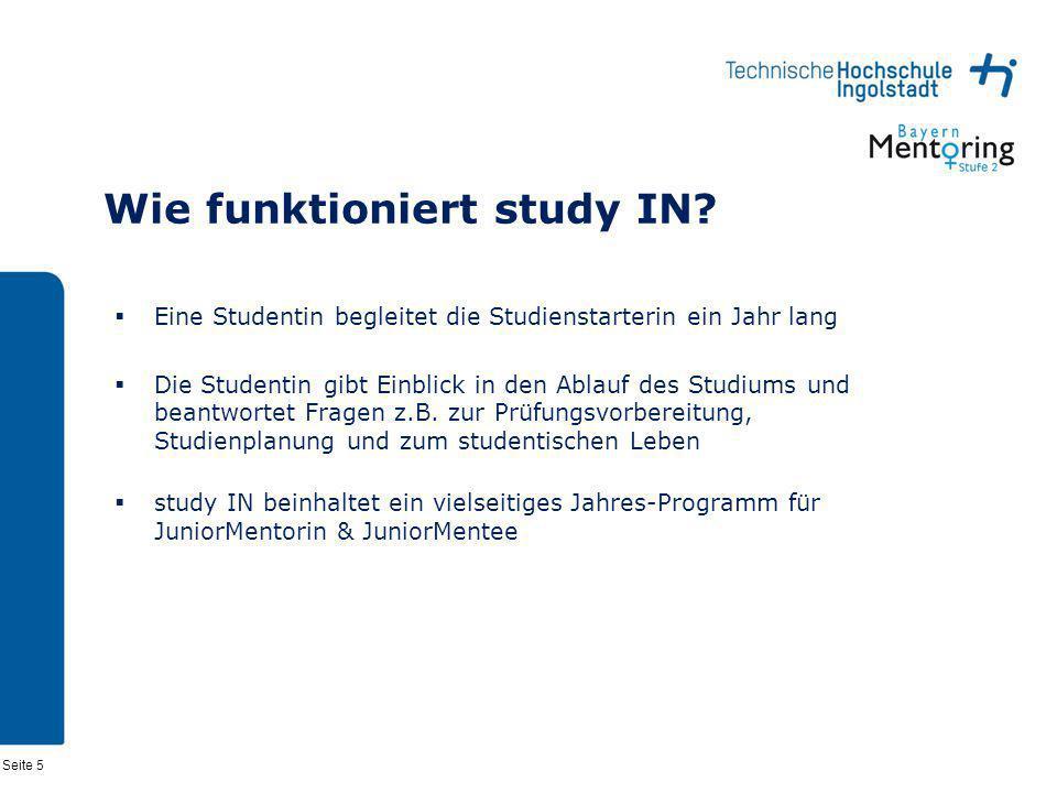 Seite 5 Wie funktioniert study IN? Eine Studentin begleitet die Studienstarterin ein Jahr lang Die Studentin gibt Einblick in den Ablauf des Studiums