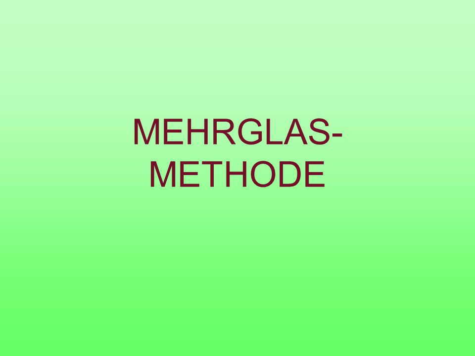 MEHRGLAS- METHODE